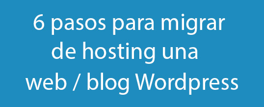 6 pasos para migrar de hosting una web / blog WordPress