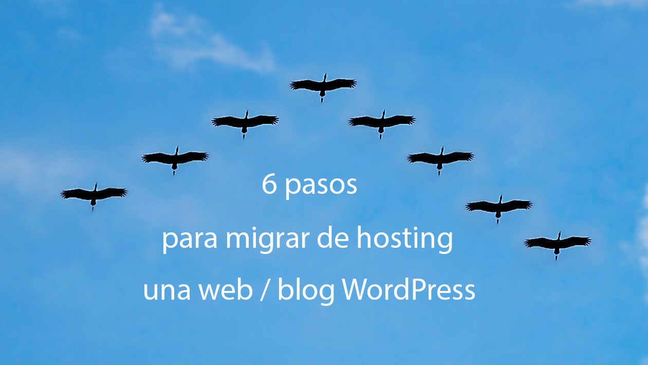 6 pasos para migrar de hosting una web - blog WordPress