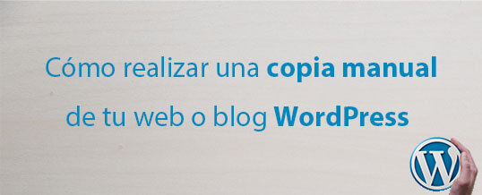 Cómo realizar una copia manual de tu web o blog WordPress